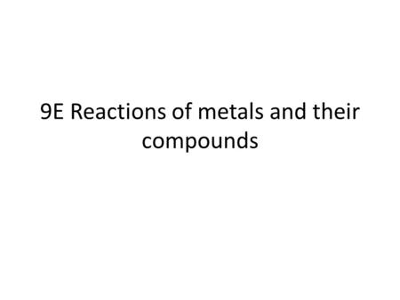 9E Reactions of metals and their compounds