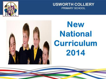 USWORTH COLLIERY PRIMARY SCHOOL New National Curriculum 2014.