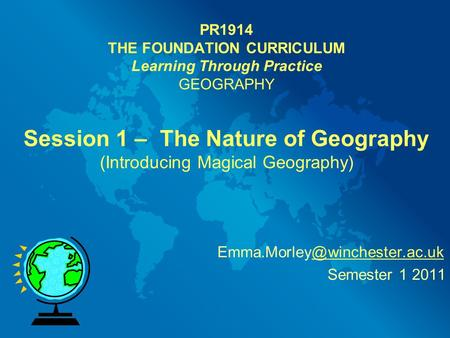 PR1914 THE FOUNDATION CURRICULUM Learning Through Practice GEOGRAPHY Session 1 – The Nature of Geography (Introducing Magical Geography)