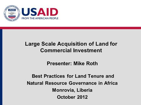 Large Scale Acquisition of Land for Commercial Investment Presenter: Mike Roth Best Practices for Land Tenure and Natural Resource Governance in Africa.