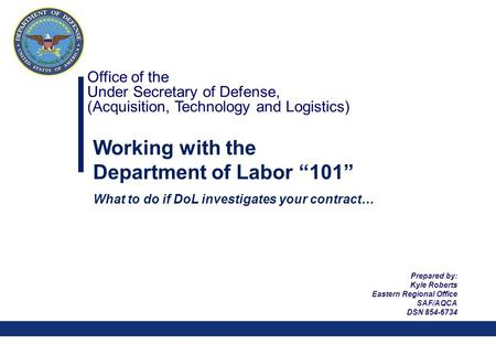 "0 Office of the Under Secretary of Defense, (Acquisition, Technology and Logistics) Working with the Department of Labor ""101"" What to do if DoL investigates."