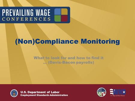 U.S. Department of Labor Employment Standards Administration (Non)Compliance Monitoring What to look for and how to find it … (Davis-Bacon payrolls)