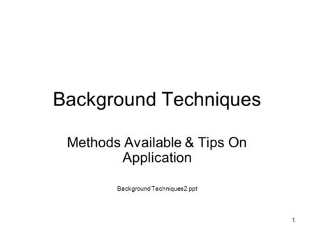 1 Background Techniques Methods Available & Tips On Application Background Techniques2.ppt.