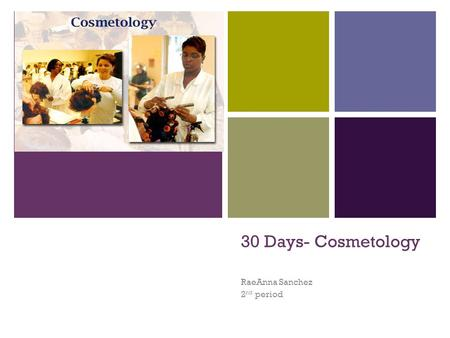 + 30 Days- Cosmetology RaeAnna Sanchez 2 nd period.