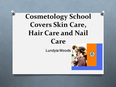 Cosmetology School Covers Skin Care, Hair Care and Nail Care Lundyia Woods.