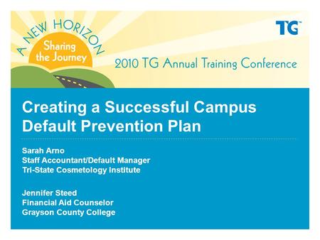 Creating a Successful Campus Default Prevention Plan Sarah Arno Staff Accountant/Default Manager Tri-State Cosmetology Institute Jennifer Steed Financial.