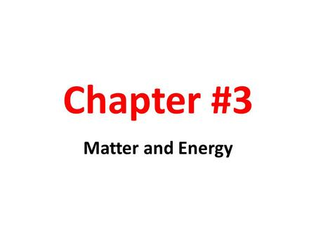 Chapter #3 Matter and Energy.