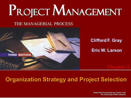 PowerPoint Presentation by Charlie Cook The University of West Alabama THE MANAGERIAL PROCESS Clifford F. Gray Eric W. Larson Organization Strategy and.