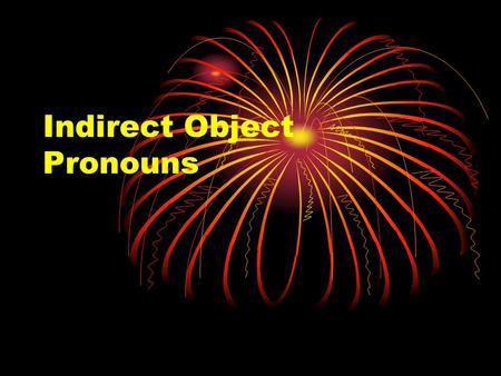 "Indirect Object Pronouns. Review of Direct Object Pronouns They answer the questions ""what"" and ""whom"" after a verb. He is reading the book…….He is reading."