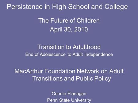 Persistence in High School and College The Future of Children April 30, 2010 Transition to Adulthood End of Adolescence to Adult Independence MacArthur.