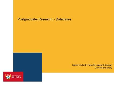Postgraduate (Research) - Databases University Library Karen Chilcott | Faculty Liaison Librarian.