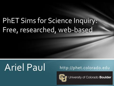 PhET Sims for Science Inquiry: Free, researched, web-based Ariel Paul