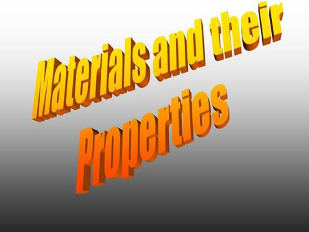 Comparing Materials Materials have certain PROPERTIES which make them USEFUL We need to be able to describe and compare the properties of a material and.