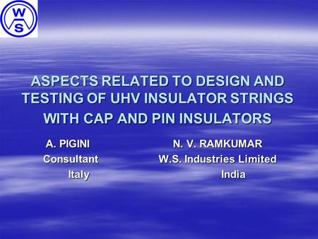 ASPECTS RELATED TO DESIGN AND TESTING OF UHV INSULATOR STRINGS WITH CAP AND PIN INSULATORS A. PIGINI N. V. RAMKUMAR Consultant W.S. Industries Limited.