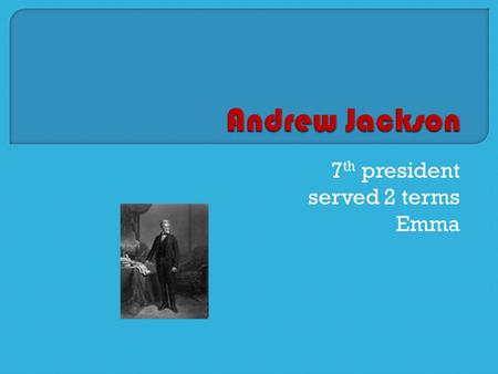 7 th president served 2 terms Emma.  Born in South Carolina March 15 th  Died June 8 th 1828 61 years old  Political party Democrat fast fact :Andrew.