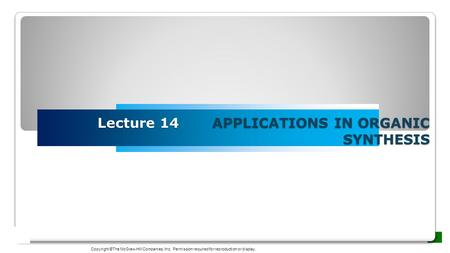 Lecture 14 APPLICATIONS IN ORGANIC SYNTHESIS Copyright ©The McGraw-Hill Companies, Inc. Permission required for reproduction or display.