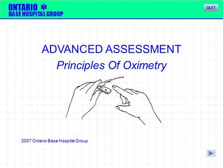 ONTARIO BASE HOSPITAL GROUP ADVANCED ASSESSMENT Principles Of Oximetry QUIT 2007 Ontario Base Hospital Group.
