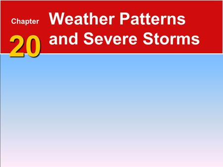 Weather Patterns and Severe Storms Chapter 20