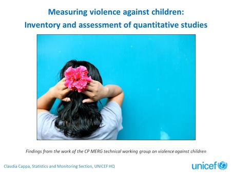 Measuring violence against children: Inventory and assessment of quantitative studies Findings from the work of the CP MERG technical working group on.