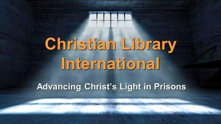 Christian Library International Advancing Christ's Light in Prisons.