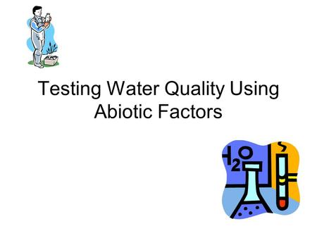 Testing Water Quality Using Abiotic Factors