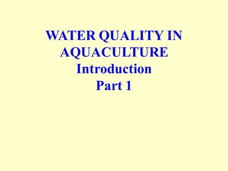 WATER QUALITY IN AQUACULTURE Introduction