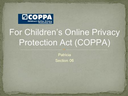 Patricia Section 06 For Children's Online Privacy Protection Act (COPPA)
