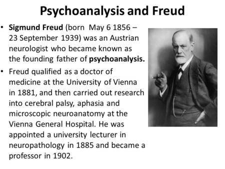 sigmund freuds theory of psychoanalysis Sigmund freud © freud was an austrian neurologist and the founder of psychoanalysis, who created an entirely new approach to the understanding of the human personality he is regarded as one of the most influential - and controversial - minds of the 20th century.