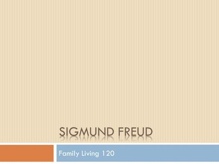 Family Living 120.  Sigmund Freud (1856-1939) is probably the most well known theorist when it comes to the development of personality. Freud's Stages.