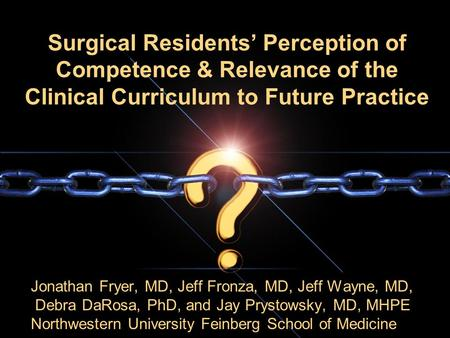 Surgical Residents' Perception of Competence & Relevance of the Clinical Curriculum to Future Practice Jonathan Fryer, MD, Jeff Fronza, MD, Jeff Wayne,