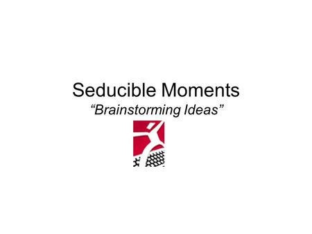 "Seducible Moments ""Brainstorming Ideas"". Seducible Moments Web Design Technique developed by Jared M. Spool Deliver Compelling info after Providing User."