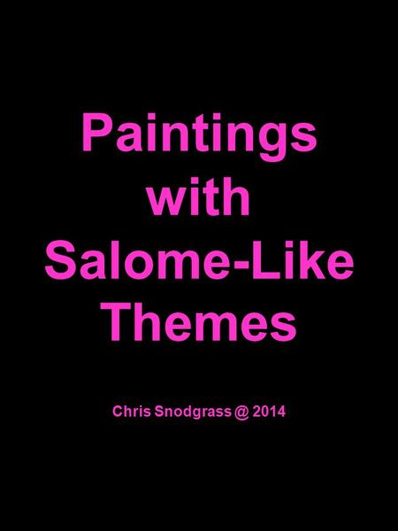Paintings with Salome-Like Themes Chris 2014.