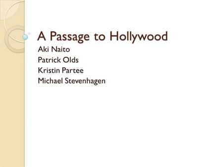 A Passage to Hollywood Aki Naito Patrick Olds Kristin Partee Michael Stevenhagen.