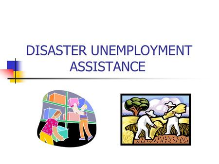 DISASTER UNEMPLOYMENT ASSISTANCE. WHAT IS DUA? Federally funded program through Department of Labor By DHS's Federal Emergency Mgmt Agency State administered.