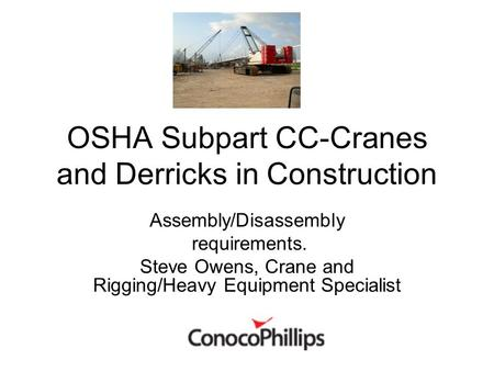 OSHA Subpart CC-Cranes and Derricks in Construction Assembly/Disassembly requirements. Steve Owens, Crane and Rigging/Heavy Equipment Specialist.
