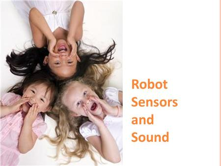 "Robot Sensors and Sound. Gather information from the surroundings and send it to the computer (called the ""intelligent brick"" in a LEGO robot) Robot sensors."