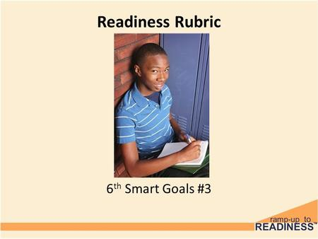 Readiness Rubric 6 th Smart Goals #3. Discussion How many of you play a sport? A musical instrument? Take art lessons? Do something that requires practice?