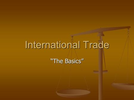 "International Trade ""The Basics"". International Trade International trade is the exchange of goods and services between countries. International trade."
