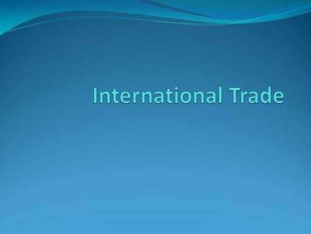 Benefits of trade International trade: exchange of goods and services across international boundaries. Countries trade with each other because they obtain.