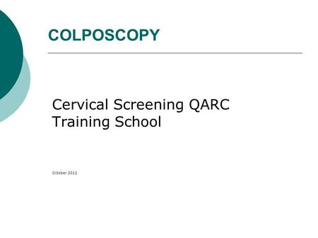 COLPOSCOPY Cervical Screening QARC Training School October 2012.