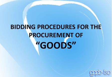"BIDDING PROCEDURES FOR THE PROCUREMENT OF ""GOODS"""
