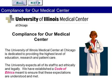 Compliance for Our Medical Center The University of Illinois Medical Center at Chicago is dedicated to providing the highest level of education, research.