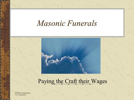 Masonic Funerals Paying the Craft their Wages MWB Neil Neddermeyer www.cinosam.net.
