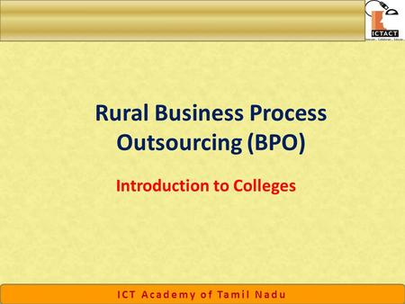 ICT Academy of Tamil Nadu Rural Business Process Outsourcing (BPO) Introduction to Colleges.