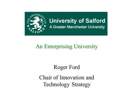 An Enterprising University Roger Ford Chair of Innovation and Technology Strategy.