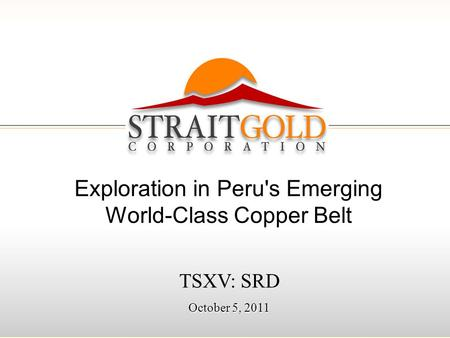 111 TSXV: SRD October 5, 2011 Exploration in Peru's Emerging World-Class Copper Belt.