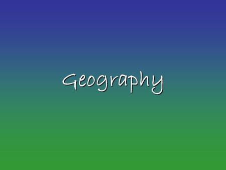 Geography. 5 Themes of Geography Location –Absolute –Relative Place –Cultural characteristics –Physical characteristics Region Movement Human and.