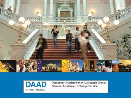What is DAAD? DAAD : : North America : : Deutscher Akademischer Austausch Dienst German Academic Exchange Service  German national agency for international.