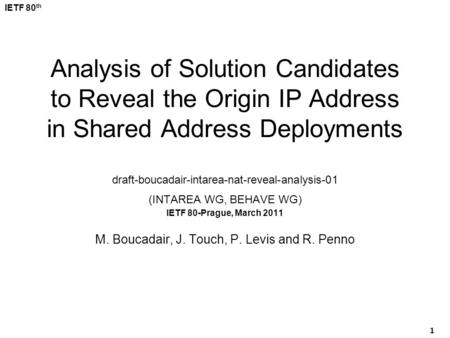IETF 80 th 1 Analysis of Solution Candidates to Reveal the Origin IP Address in Shared Address Deployments draft-boucadair-intarea-nat-reveal-analysis-01.