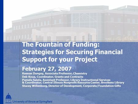 The Fountain of Funding: Strategies for Securing Financial Support for your Project February 27, 2007 Keenan Dungey, Associate Professor, Chemistry Deb.